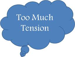 too much tension